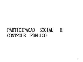 Participação  Social   e  Controle  Público