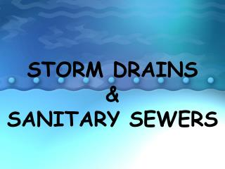 STORM DRAINS  &  SANITARY SEWERS