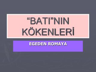 """""""BATI""""NIN KÖKENLERİ"""