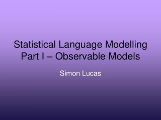 Statistical Language Modelling Part I – Observable Models