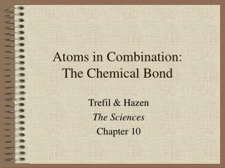 Atoms in Combination:  The Chemical Bond