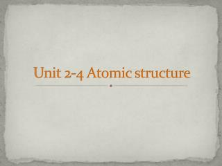Unit 2-4 Atomic structure