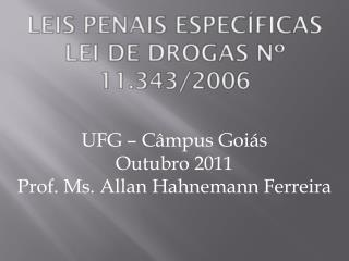 LEIS PENAIS ESPECÍFICAS   Lei de Drogas nº 11.343/2006
