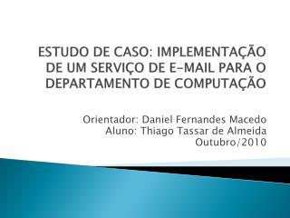 ESTUDO DE CASO: IMPLEMENTAÇÃO DE UM SERVIÇO DE E-MAIL PARA O DEPARTAMENTO DE COMPUTAÇÃO