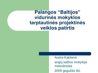 """Palangos """"Baltijos"""" vidurinės mokyklos tarptautinės projektinės veiklos patirtis"""