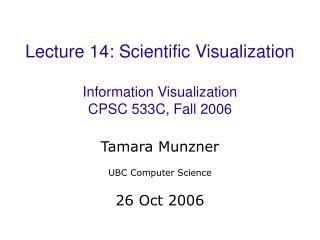 Lecture 14: Scientific Visualization Information Visualization CPSC 533C, Fall 2006
