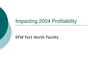 Impacting 2004 Profitability
