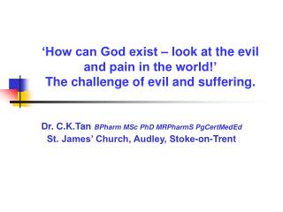 �How can God exist � look at the evil and pain in the world!� The challenge of evil and suffering.