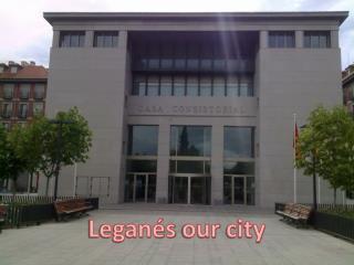 Leganés  our city