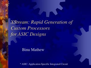 XStream: Rapid Generation of Custom Processors for ASIC Designs