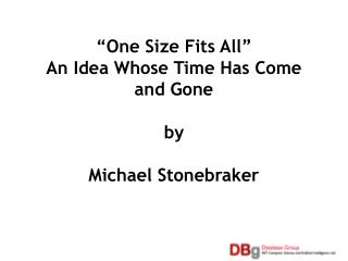 """One Size Fits All"" An Idea Whose Time Has Come and Gone by Michael Stonebraker"