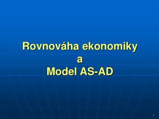 Rovnováha ekonomiky  a Model AS-AD