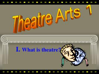 I.  What is theatre?