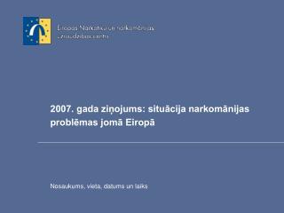 2007. gada ziņojums: situācija narkomānijas problēmas jomā Eiropā