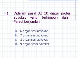 Didalam pasal 32 (3) diatur profesi advokat yang terhimpun dalam Peradi berjumlah