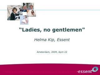 """""""Ladies, no gentlemen"""