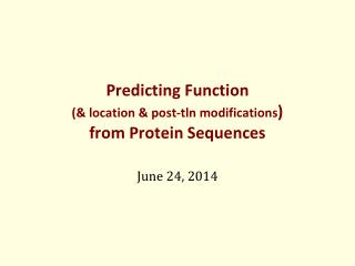 Predicting Function  (& location & post- tln  modifications )  from Protein Sequences