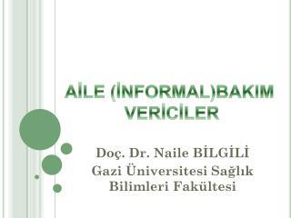 Doç. Dr. Naile BİLGİLİ Gazi Üniversitesi Sağlık Bilimleri Fakültesi
