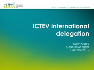 ICTEV international delegation Keren Caple General  Manager 8 October 2012
