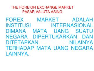 THE FOREIGN EXCHANGE MARKET PASAR VALUTA ASING