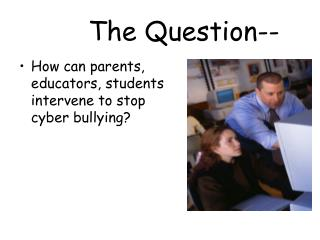 How can parents, educators, students intervene to stop cyber bullying?