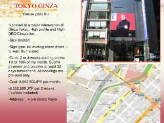 Located at a major intersection of Ginza Tokyo. High profile and High DEC/Circulation. Size 8mX8m