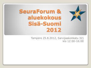 SeuraForum  &  aluekokous Sisä-Suomi  2012
