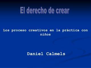 Los proceso creativos en la práctica con niños Daniel Calmels