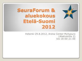 SeuraForum  &  aluekokous Etelä-Suomi  2012
