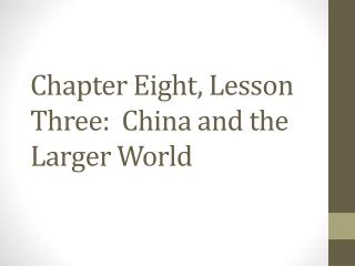 Chapter Eight, Lesson Three:  China and the Larger World
