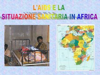 L'AIDS E LA  SITUAZIONE SANITARIA IN AFRICA