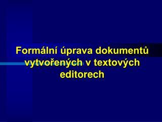 Formální úprava dokumentů vytvořených v textových editorech