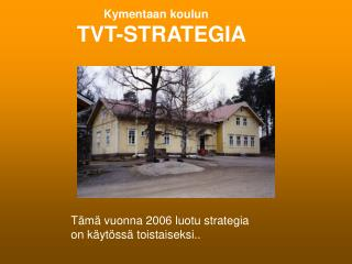 Kymentaan koulun     TVT-STRATEGIA