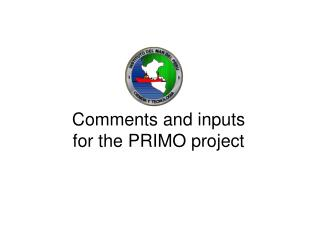 Comments and inputs  for the PRIMO project