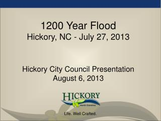 1200 Year Flood Hickory, NC - July 27, 2013 Hickory City Council Presentation August 6, 2013