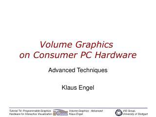 Volume Graphics  on Consumer PC Hardware