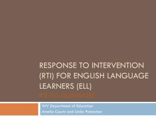 RESPONSE TO INTERVENTION (RTI) FOR ENGLISH LANGUAGE LEARNERS (ELL) RTI/ELL COMMITTEE