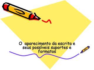 O  aparecimento da escrita e seus possíveis suportes e formatos