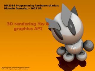 3D rendering Hw & graphics API
