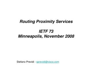 Routing Proximity Services IETF 73 Minneapolis, November 2008