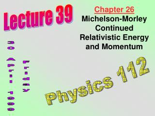Chapter 26 Michelson-Morley Continued Relativistic Energy and Momentum