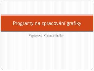 Programy na zpracov�n� grafiky