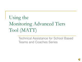 Using the  Monitoring Advanced Tiers Tool (MATT)