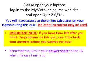Please open your laptops,  log  in to the MyMathLab course web site,  and  open Quiz  2.6/9.1.
