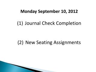 Monday September 10, 2012 Journal Check Completion New Seating Assignments
