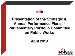 ci d b Presentation of the Strategic & Annual Performance Plans  -