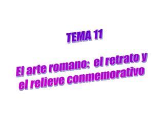 TEMA 11 El arte romano:  el retrato y  el relieve conmemorativo