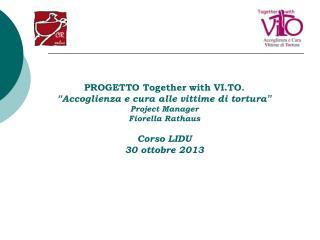 """PROGETTO Together with VI.TO. """" Accoglienza e cura alle vittime di tortura """" Project Manager"""