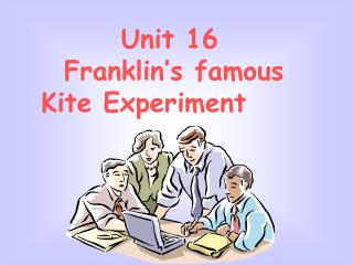 Unit 16   Franklin's famous              Kite Experiment