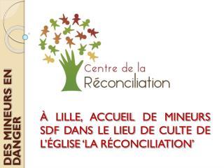À LILLE, ACCUEIL DE MINEURS SDF DANS LE LIEU DE CULTE DE L'ÉGLISE 'LA RÉCONCILIATION'